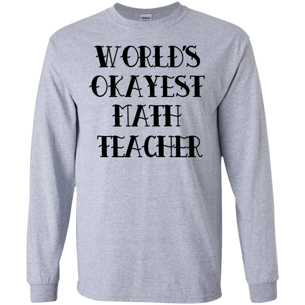 World's Okayest Math Teacher LS Tshirt