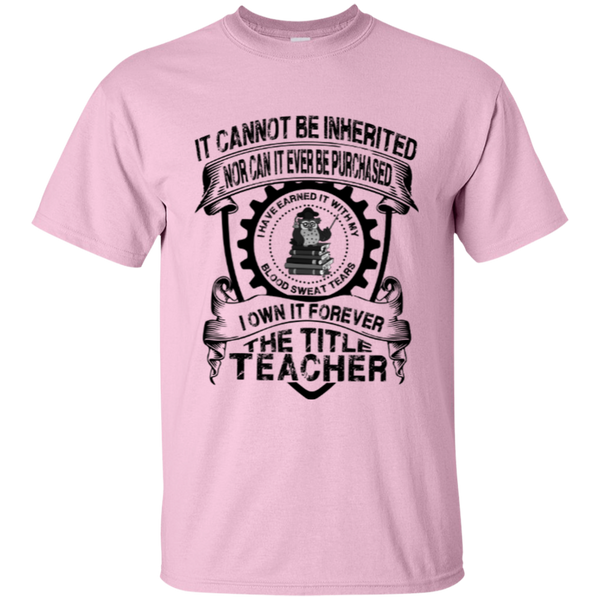 It Cannot Be Inherited Nor Can It Ever Be Purchased I Own It Forever The Title Teacher Cotton T-Shirt - TeachersLoungeShop - 4