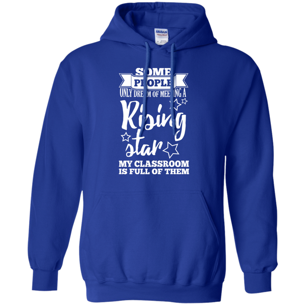 Some people only dream of meeting a rising star Hoodie 8 oz - TeachersLoungeShop - 12