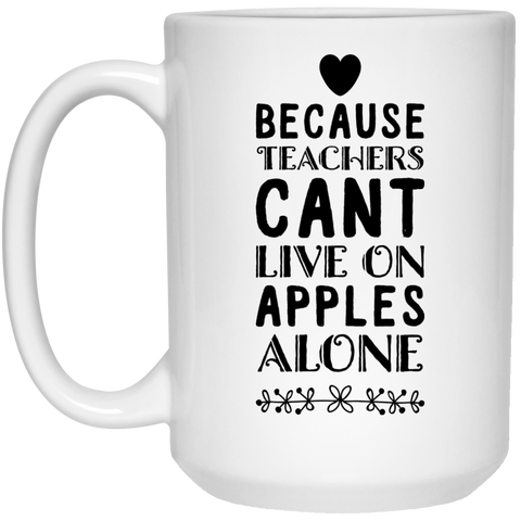 Because Teachers cant live on apples alone Mug  - 15oz