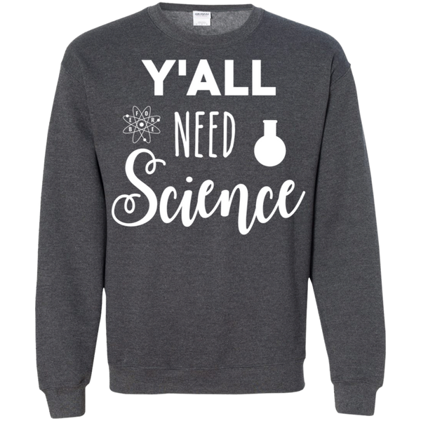 Y'all Need Science Crewneck Pullover Sweatshirt  8 oz.
