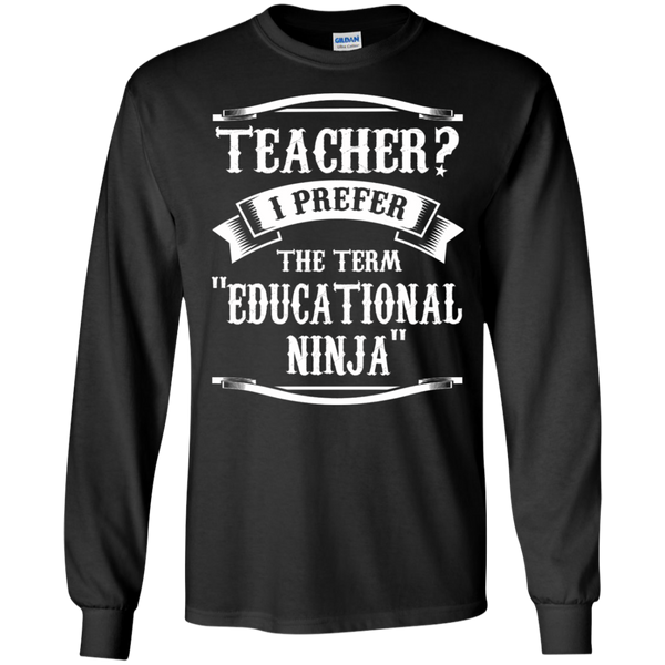 Teacher i Prefer the term Educational Ninja LS Ultra Cotton Tshirt - TeachersLoungeShop - 1