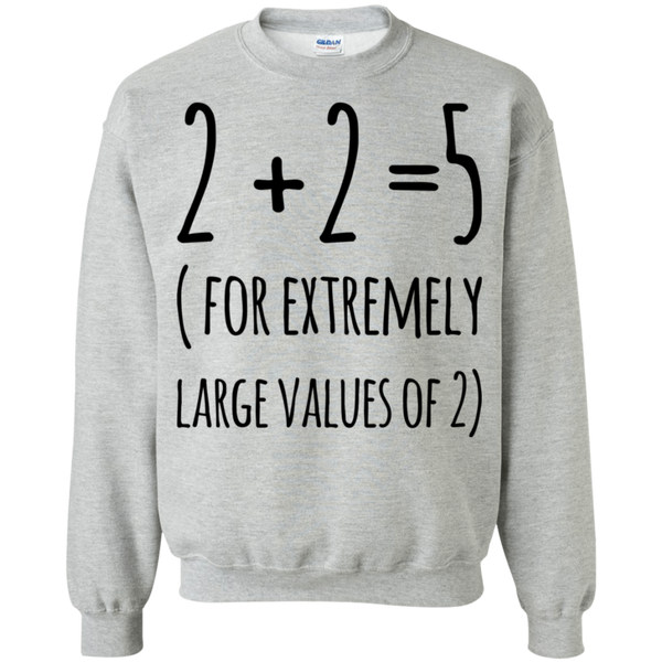 2 + 2  = 5 ( For extremely large values of 2 ) Sweatshirt