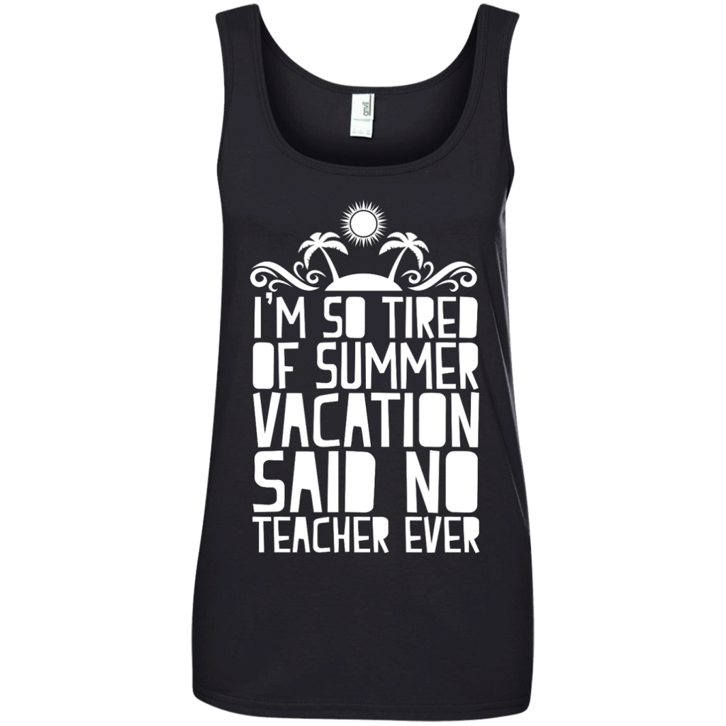 I'm So Tired of Summer Vacation Said No Teacher ever  100% Ringspun Cotton Tank Top - TeachersLoungeShop - 1