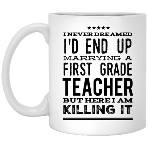 I never dreamed I'd end up marrying a first  grade Teacher but here i am killing it  Mug