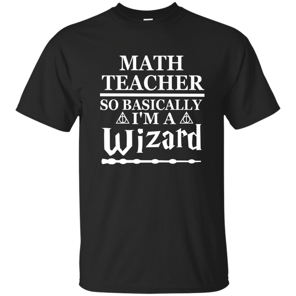 Math Teacher So Basically I'm a Wizard Cotton T-Shirt - TeachersLoungeShop - 1