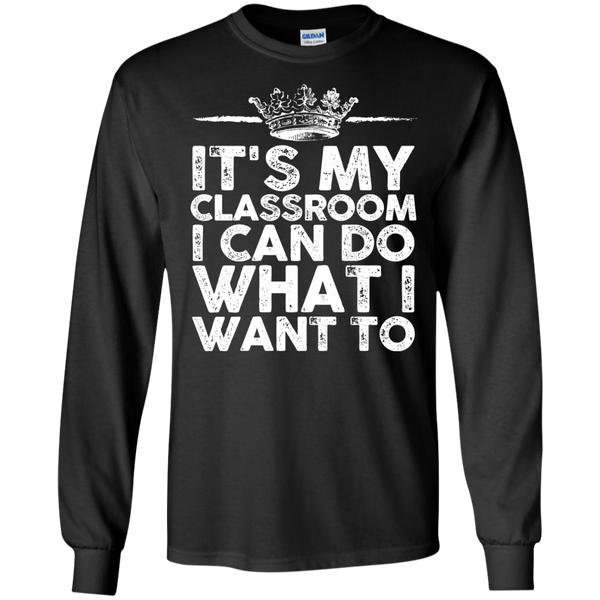 It's My Classroom I can do what i want to  Ultra Cotton Tshirt - TeachersLoungeShop - 1