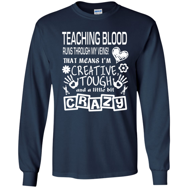 Teaching Blood Runs Through My Veins I'm Creative Tough and Crazy LS Ultra Cotton Tshirt - TeachersLoungeShop - 10