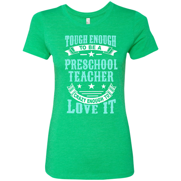 Tough Enough to be a Preschool Teacher Crazy Enough to Love It Next Level Ladies Triblend T-Shirt - TeachersLoungeShop - 2