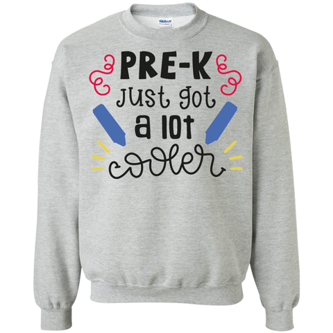 Pre-K Just Got a lot cooler   Sweatshirt