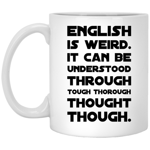 English is weird. It can be understood through tough thorough thought though  Mug