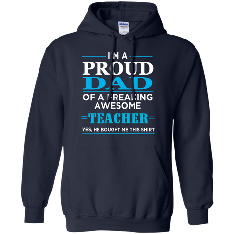 Proud Dad of freaking awesome Teacher yes , He bought this shirt  Hoodie