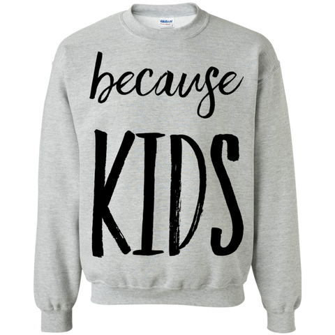 because kids Sweatshirt