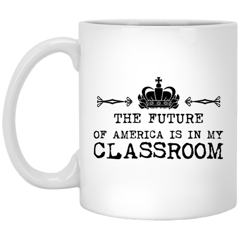 The Future of America is in my Classroom  Mug