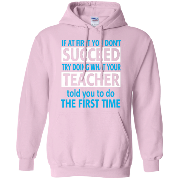 If at First you don't Succeed try doing what your Teacher told you to do the First Time   Hoodie 8 oz - TeachersLoungeShop - 8