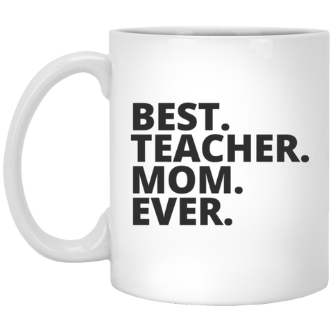 Best. Teacher. Mom . Ever  Mug