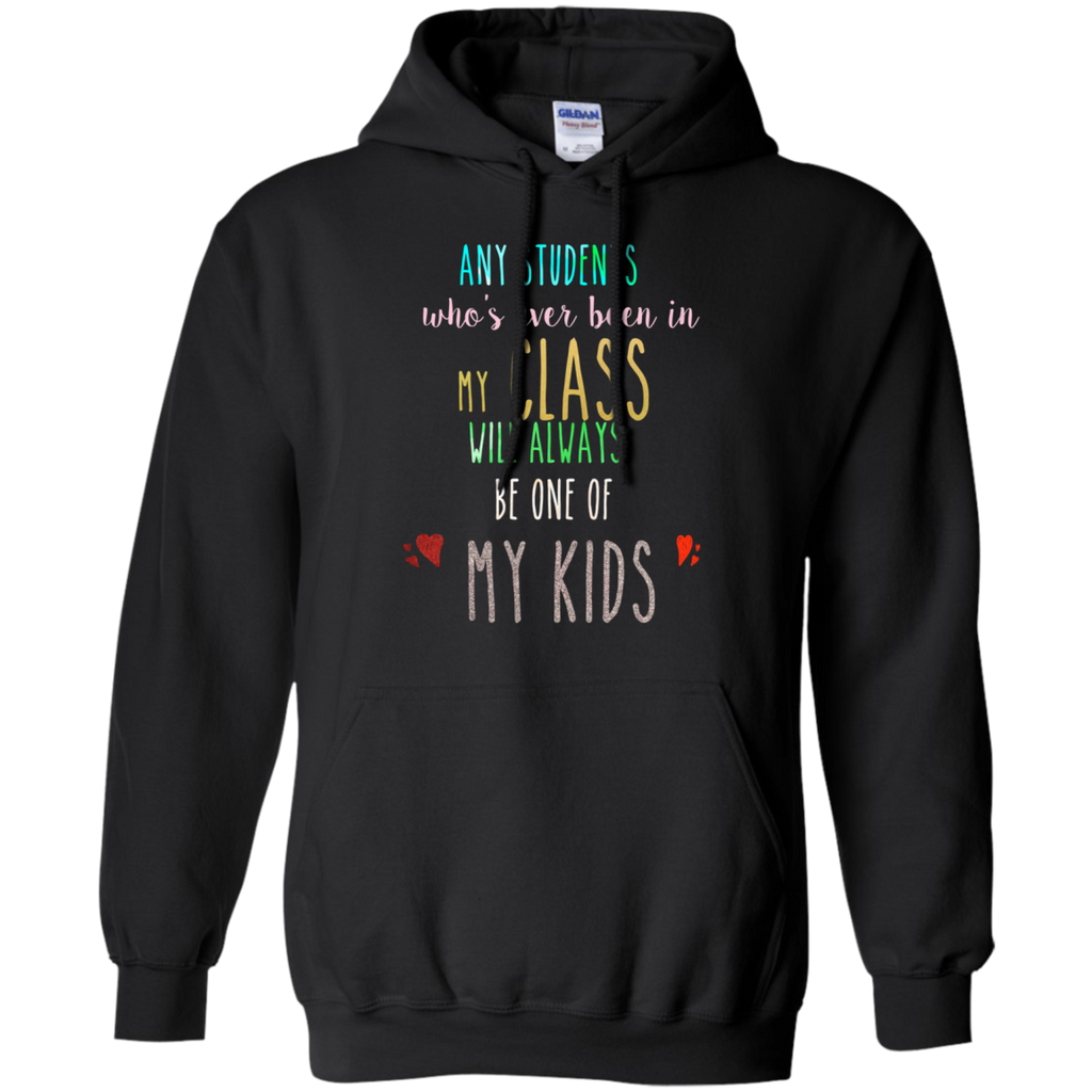 Any students who's ever been in my class will always be one of my kids  Pullover Hoodie 8 oz.