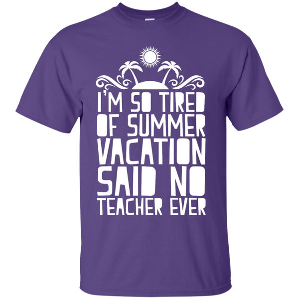 I'm So Tired of Summer Vacation Said No Teacher ever  T-Shirt - TeachersLoungeShop - 11