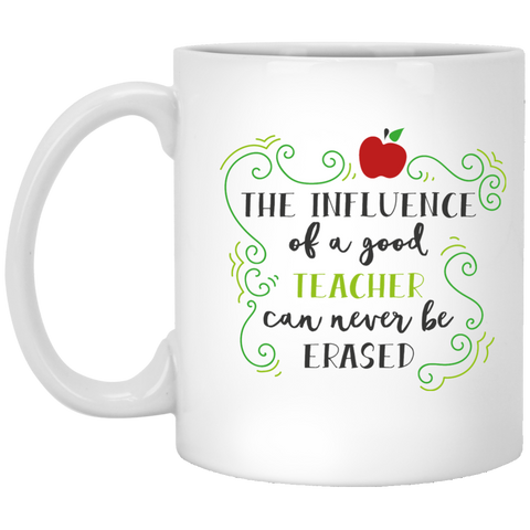 The Influence of a good Teacher can never be erased   11 oz. White Mug