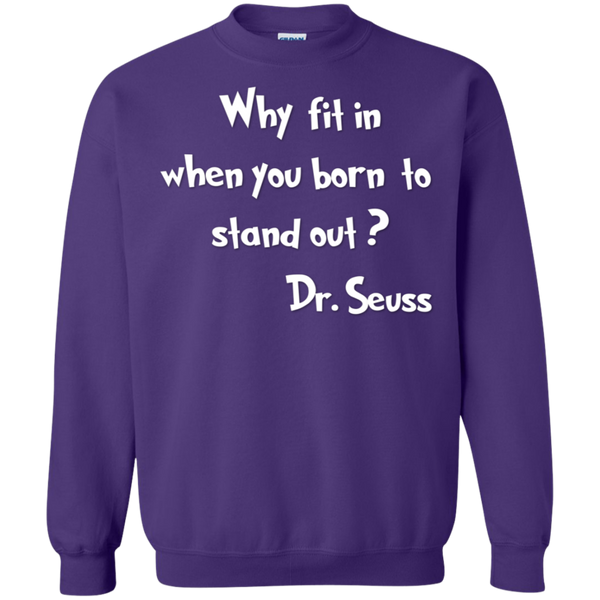 Why Fit when you born to stand out ? Dr Seuss  Sweatshirt