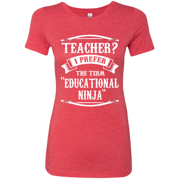 Teacher i Prefer the term Educational Ninja Next Level Ladies Triblend T-Shirt - TeachersLoungeShop - 7
