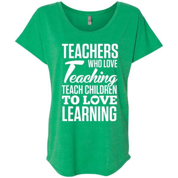Teachers who love Teaching Teach Children  to love Learning Next Level Ladies Triblend Dolman Sleeve - TeachersLoungeShop - 9