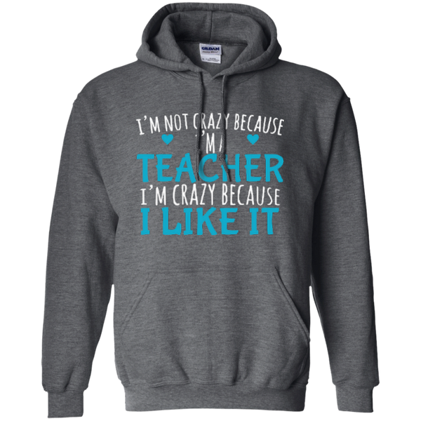 I'm Not Crazy Because I'm A Teacher I'm Crazy Because I Like It Pullover Hoodie 8 oz - TeachersLoungeShop - 3
