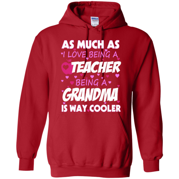 As Much as I Love being a Teacher being a Grandma is Way Cooler T-shirt Hoodie - TeachersLoungeShop - 10