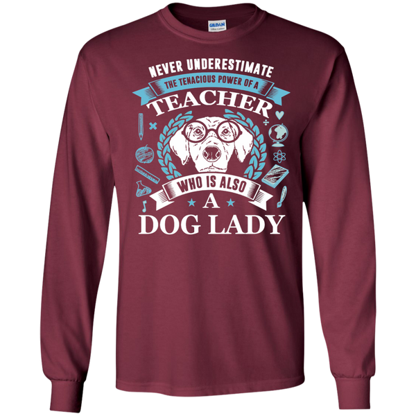 Never Underestimate the Tenacious Power of a Teacher who is also a Dog Lady LS Ultra Cotton Tshirt - TeachersLoungeShop - 6