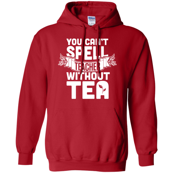 You Can't Spell Teacher without Tea  Hoodie 8 oz - TeachersLoungeShop - 11