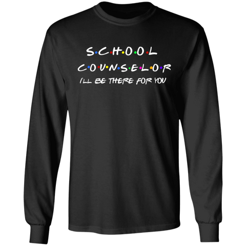 School Counselor . I'll Be There for you LS . T-Shirt
