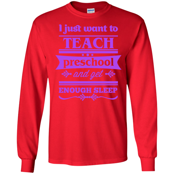 I Just want to Teach PreSchool and get Enough Sleep LS Tshirt - TeachersLoungeShop - 7