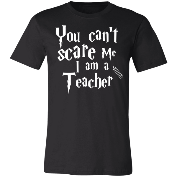 You can't scare me I am a Teacher .  T-Shirt