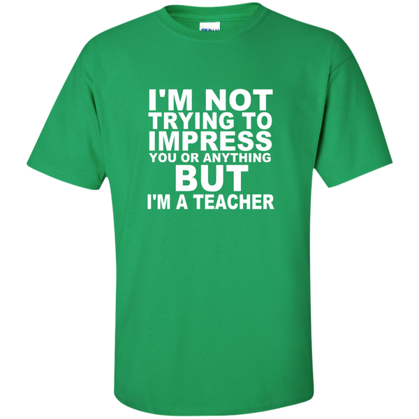 I'm Not Trying to Impress You or Anything But I'm a Teacher Cotton T-Shirt - TeachersLoungeShop - 4
