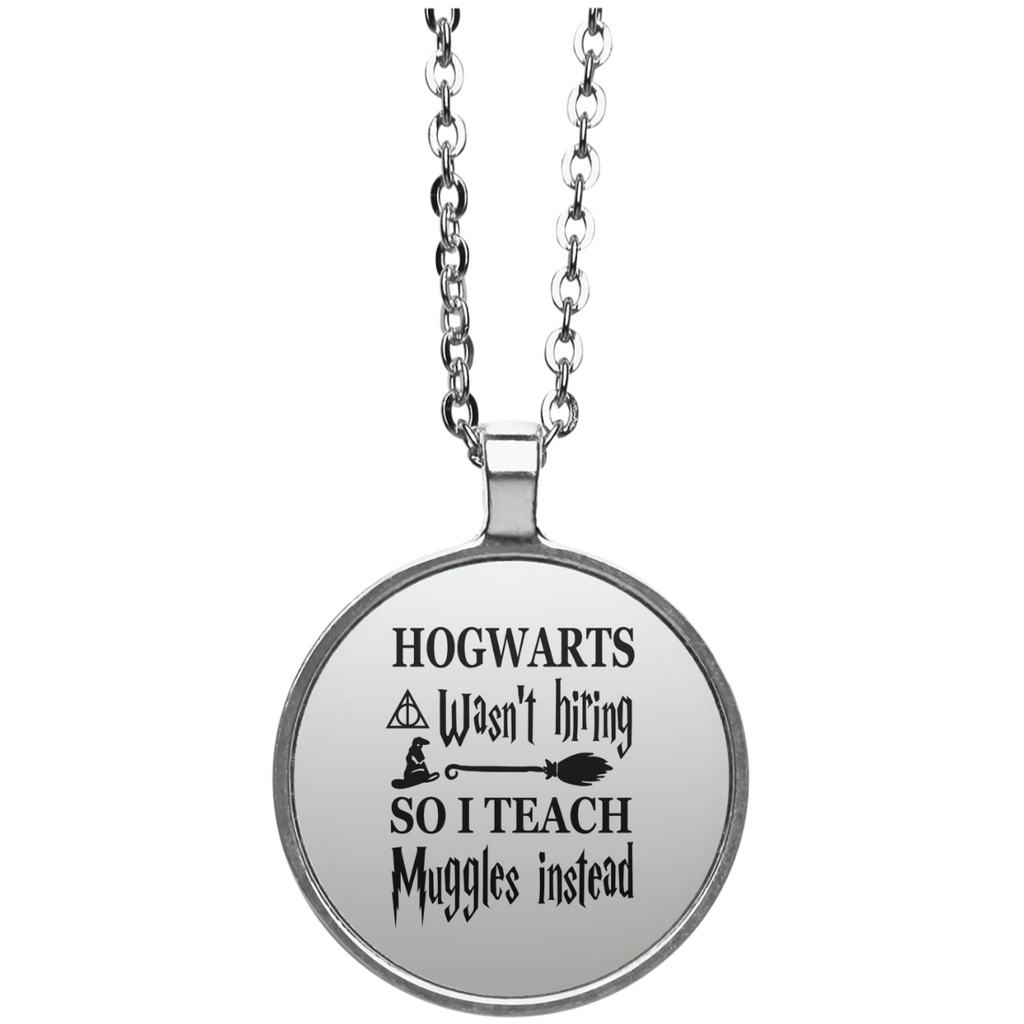 Hogwarts wasn't hiring so I Teach muggles instead  Circle  Necklace