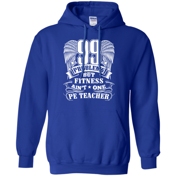 99 Problems But Fitness Ain't One PE Teacher Pullover Hoodie 8 oz - TeachersLoungeShop - 12