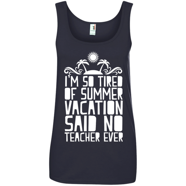I'm So Tired of Summer Vacation Said No Teacher ever  100% Ringspun Cotton Tank Top - TeachersLoungeShop - 4