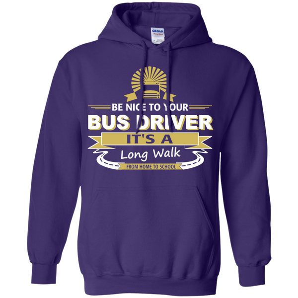 Be Nice to Your Bus Driver It's a Long Walk From Home to School Pullover Hoodie 8 oz - TeachersLoungeShop - 10