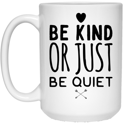 Be Kind or Just be Quiet 15 oz. White Mug