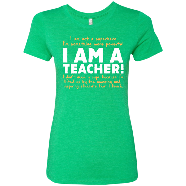 I am not a superhero I'm something more powerful I am a Teacher  Ladies Triblend T-Shirt - TeachersLoungeShop - 1