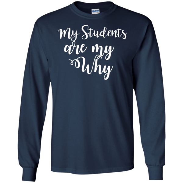 My Students are my why   LS Tshirt
