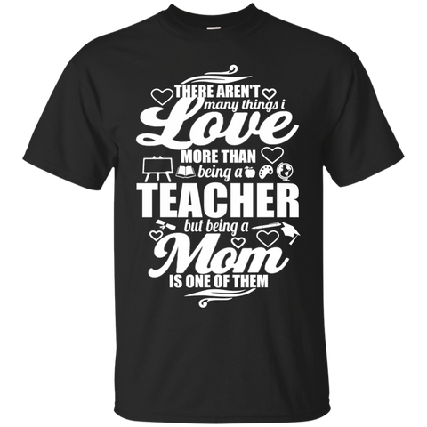 There aren't Many Things I Love Being A Teacher but being a Mom is One of Them  T-Shirt - TeachersLoungeShop - 1