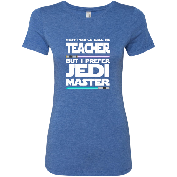 Most People Call Me Teacher But I Prefer Jedi Master Next Level Ladies Triblend T-Shirt - TeachersLoungeShop - 7
