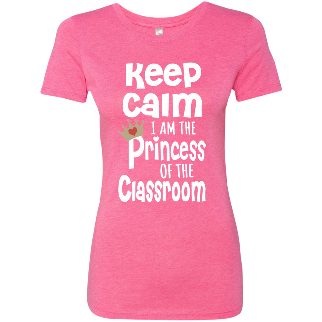 Keep Calm I am the Princess of the Classroom Next Level Ladies Triblend T-Shirt - TeachersLoungeShop - 1