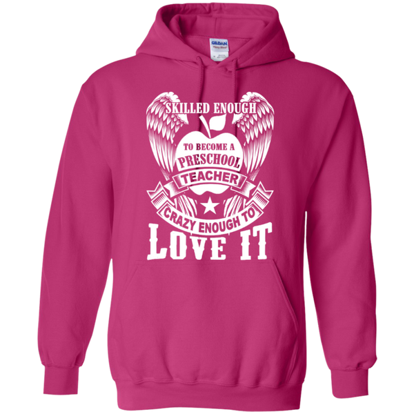 Skilled enough to become Preschool Teacher Crazy enough to Love It T-shirt Hoodie - TeachersLoungeShop - 8