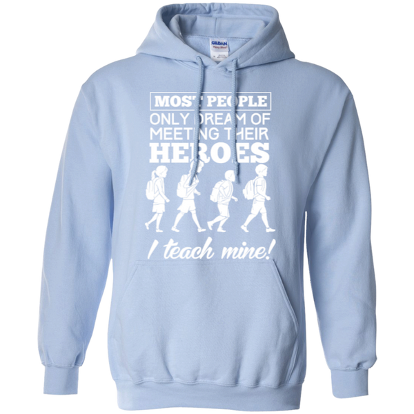 Most people only dream of meeting their heroes i teach mine Hoodies - TeachersLoungeShop - 6