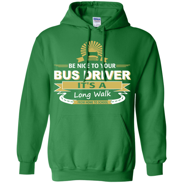 Be Nice to Your Bus Driver It's a Long Walk From Home to School Pullover Hoodie 8 oz - TeachersLoungeShop - 8