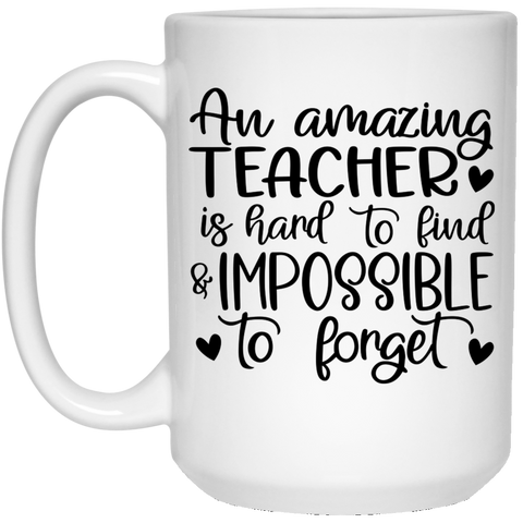 An amazing Teacher is hard to find 15 oz. White Mug