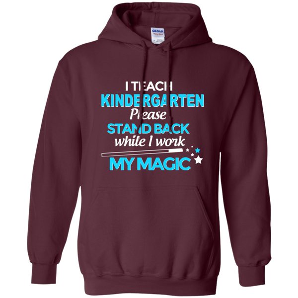 I Teach Kindergarten Please Stand Back While I Work My Magic Pullover Hoodie 8 oz - TeachersLoungeShop - 9