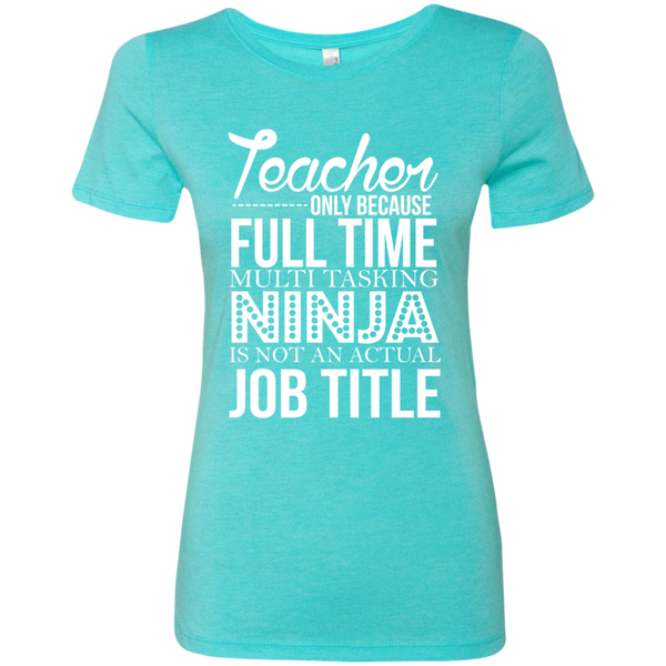 Teacher only Because Full Time Multi Tasking Ninja is not an actual Job Title Next  Level Ladies Triblend T-Shirt - TeachersLoungeShop - 3